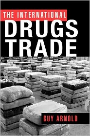 The International Drugs Trade - Guy Arnold, Arnold Arnold