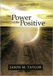 The Power Of The Positive - Jason M. Taylor