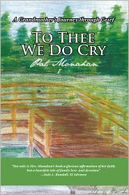 To Thee We Do Cry: A Grandmother's Journey through Grief - Pat Monahan