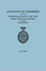 Lineages Of Members Of The National Society Of The Sons And Daughters Of The Pilgrims, To January 1, 1929. In Two Volumes. Volume I - Of The Pilgrims Ns Sons And Daughters