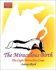 The Miraculous Birth: The Light Horse Has Come - Lavay Byrd