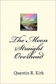 The Moon Straight Overhead - Quentin R. Kirk