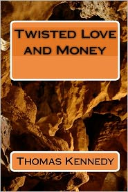 Twisted Love And Money - Thomas Kennedy
