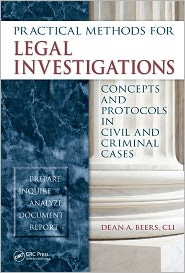 Practical Methods for Legal Investigations: Concepts and Protocols in Civil and Criminal Cases - Dean A. Beers, CLI