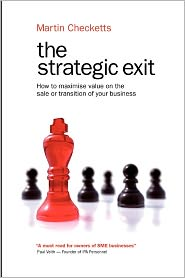 The Strategic Exit: How to Maximise Value on the Sale or Transition of Your Business - Martin Checketts