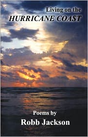 Living on the Hurricane Coast: Selected Poems by Robb Jackson - Robb Jackson