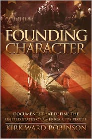 Founding Character: Documents That Define the United States of America and its People - Kirk Robinson