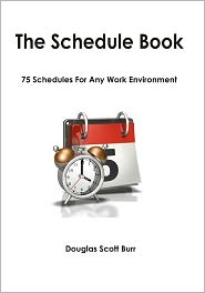 Schedule Book: 75 Schedules for Any Work Environment - Douglas Burr