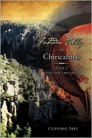 Forbidden Valley Of The Chiricahuas - Clifford Frey