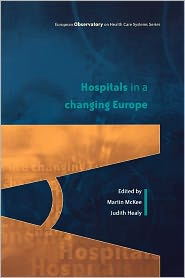 Hospitals in a Changing Europe - Martin McKee (Editor), European Observatory on Health Care Systems, Judith Healy (Editor)
