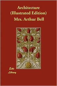 Architecture (Illustrated Edition) - Mrs. Arthur Bell
