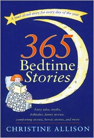 365 Bedtime Stories: Fairy Tales, Myths, Folktales, Funny Stories, Comforting Stories, Heroic Stories, and More - Christine Allison, Victoria Roberts (Illustrator)