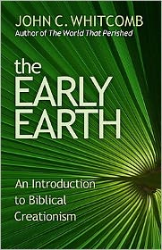 The Early Earth: An Introduction to Biblical Creationism - John C. Whitcomb