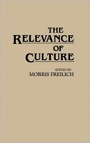 The Relevance Of Culture - Morris Freilich (Editor)