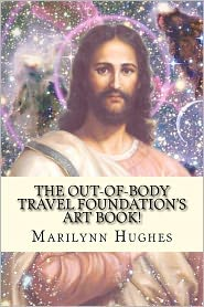 The Out-of-Body Travel Foundation's Art Book! - Marilynn Hughes