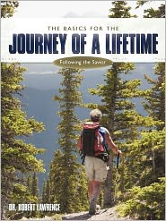 The Basics For The Journey Of A Lifetime - Robert Lawrence, Dr Robert Lawrence