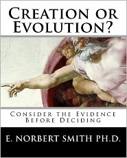Creation or Evolution?: Consider the Evidence Before Deciding - E. Smith