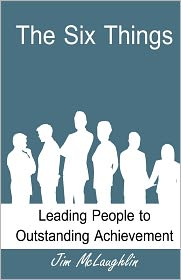 The Six Things: Leading People to Outstanding Achievement - Jim McLaughlin, B. J. Smith (Editor)