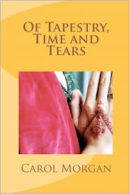 Of Tapestry, Time and Tears - Carol Morgan