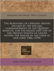 The renevving of certaine orders deuised by the speciall commandement of the Queenes Maiestie, for the reliefe and stay of the present dearth of graine within the realme in the yeere of our Lord 1586. (1594) - England and England and Wales. Privy Council