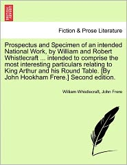 Prospectus And Specimen Of An Intended National Work, By William And Robert Whistlecraft ... Intended To Comprise The Most Interesting Particulars Relating To King Arthur And His Round Table. [By John Hookham Frere.] Second Edition. - William Whistlecraft, John Frere
