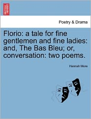 Florio: A Tale for Fine Gentlemen and Fine Ladies: And, the Bas Bleu; Or, Conversation: Two Poems.