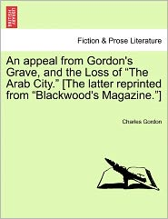 An Appeal From Gordon's Grave, And The Loss Of The Arab City. [The Latter Reprinted From Blackwood's Magazine.] - Charles Gordon