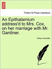 An Epithalamium Address'D To Mrs. Cox, On Her Marriage With Mr. Gardiner. - William Hinchliffe