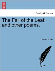 The Fall Of The Leaf; And Other Poems. - Charles Bucke