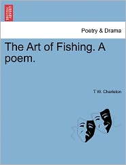 The Art Of Fishing. A Poem. - T W. Charleton