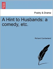 A Hint To Husbands - Richard Cumberland