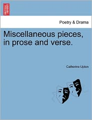 Miscellaneous Pieces, In Prose And Verse. - Catherine Upton