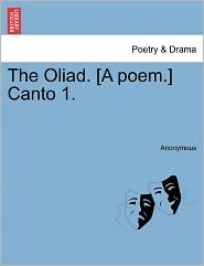 The Oliad. [A poem.] Canto 1. - Anonymous