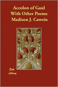 Accolon Of Gaul With Other Poems - Madison J. Cawein
