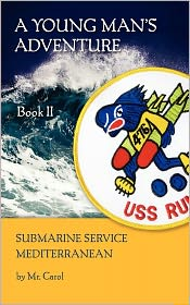 A Young Man's Adventure Book II: Submarine Service Mediterranean - Carol