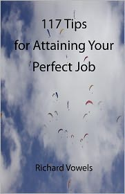 117 Tips For Attaining Your Perfect Job - Richard Vowels