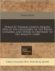 Poems By Thomas Carevv Esquire. One Of The Gentlemen Of The Privie-Chamber, And Sewer In Ordinary To His Majesty. (1640) - Inigo Jones
