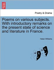 Poems On Various Subjects. With Introductory Remarks On The Present State Of Science And Literature In France. - Helen Williams