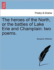 The Heroes Of The North, Or The Battles Of Lake Erie And Champlain - Benjamin Whitman