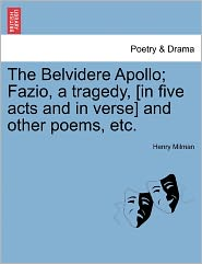 The Belvidere Apollo; Fazio, A Tragedy, [In Five Acts And In Verse] And Other Poems, Etc. - Henry Milman