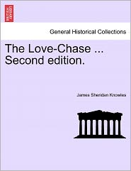 The Love-Chase ... Second Edition. - James Sheridan Knowles