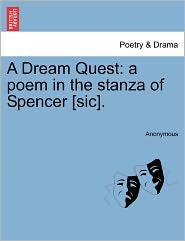 A Dream Quest: a poem in the stanza of Spencer [sic]. - Anonymous