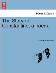 The Story Of Constantine, A Poem. - Thomas Hankinson