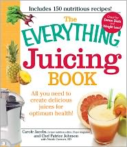 The Everything Juicing Book: All you need to create delicious juices for your optimum health - Carole Jacobs, Patrice Johnson, Nicole Cormier