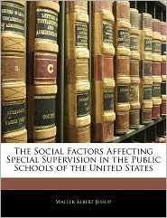 The Social Factors Affecting Special Supervision In The Public Schools Of The United States - Walter Albert Jessup