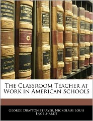 The Classroom Teacher At Work In American Schools - George Drayton Strayer