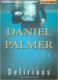 Delirious - Daniel Palmer, Read by Peter Berkrot