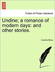 Undine; A Romance of Modern Days: And Other Stories.