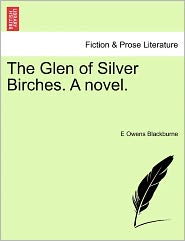 The Glen Of Silver Birches. A Novel. - E Owens Blackburne