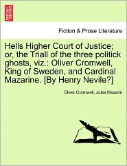 Hells Higher Court Of Justice; Or, The Triall Of The Three Politick Ghosts, Viz. - Oliver Cromwell, Jules Mazarin